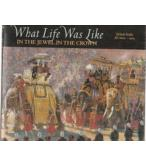 WHAT LIFE WAS LIKE-IN THE JEWEL IN THE CROWN BRITISH INDIA AD1600-1905