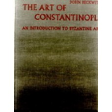 THE ART OF CONSTANTINOPLE-AN INTRODUCTION TO BYZANTINE ART